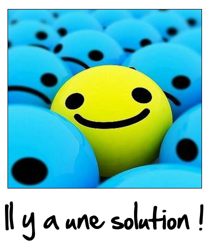 Il y a une solution !